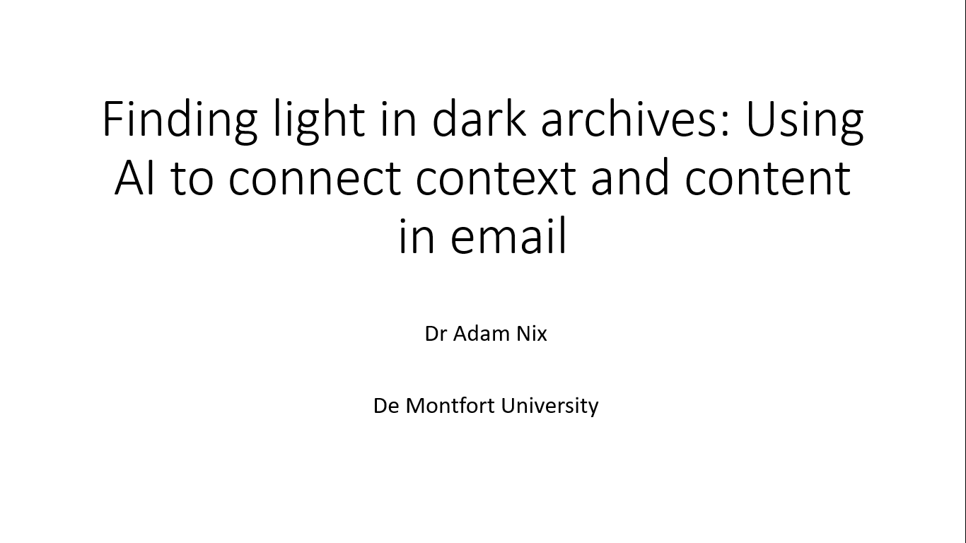 Workshop 3 – Adam Nix – Finding light in dark archives: Using AI to connect context and content in email