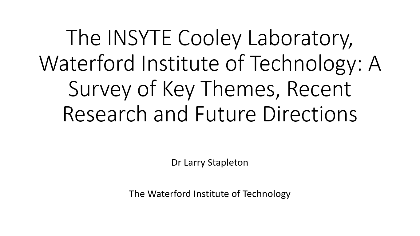 Workshop 3 – Larry Stapleton – The INSYTE Cooley Laboratory, Waterford Institute of Technology: A Survey of Key Themes, Recent Research and Future Directions