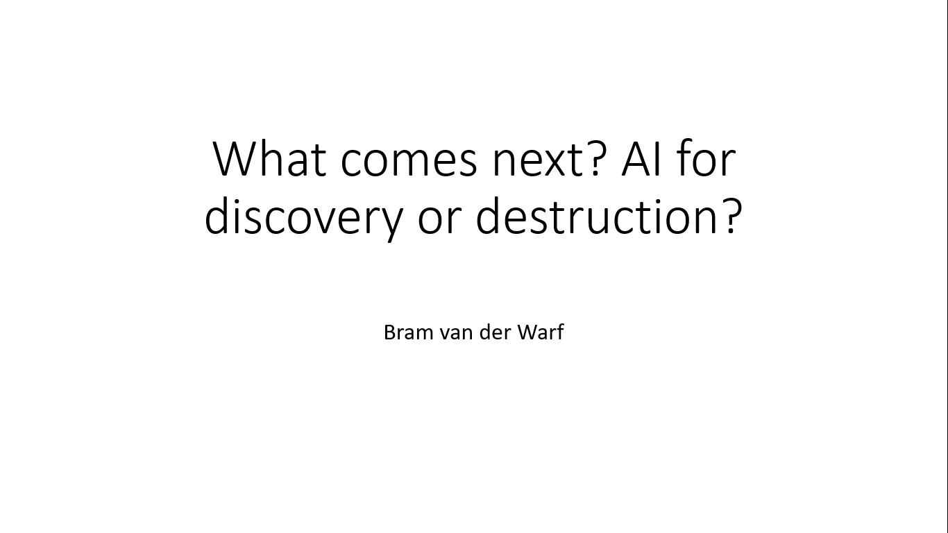 "Workshop 3 – Bram van der Warf – ""What comes next? AI for discovery or destruction?"""